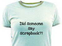 Someone Say Scrapbook Tshirts