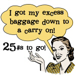 Excess Baggage 25 Pounds to Go T-shirts