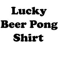 Lucky Beer Pong Shirt