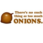 Never Too Much Onions