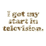 I Got My Start in Television