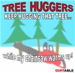 Tree Huggers Beware!