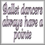Ballet dancers always have a pointe