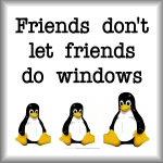Friends don't let friends do windows