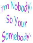 I'm Nobody, So Your Somebody