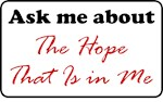 Ask Me About The Hope That Is in Me