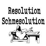 Resolution Schmesolution.