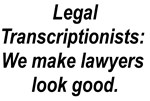 Transcriptionists make lawyers . . .