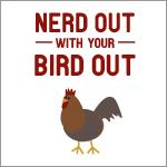 Nerd Out with your Bird Out