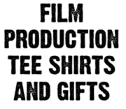FILM PRODUCTION TEE SHIRTS AND GIFTS