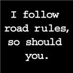 I follow road rules, so should you.