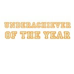 UNDERACHIEVER OF THE YEAR