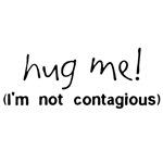 Hug Me! (I am not contagious)