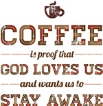 Coffee Is Proof That God Loves Us