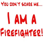 You don't scare me...Firefighter 2