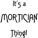 It's a Mortician Thing!