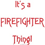 It's a Firefighter Thing!