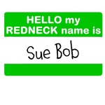 My Redneck Name Is Sue Bob (personalize these)
