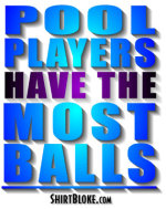 Pool Players Have The Most Balls.