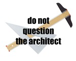 Do Not Question The Architect