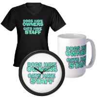 Dogs Have Owners. Cats Have Staff
