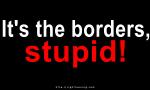 It's the borders, stupid...