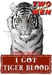 I got Tiger Blood Charlie Sheen Tiger White