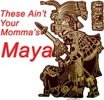 These Ain't Your Momma's Maya