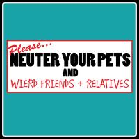 Neuter The Weirdos!