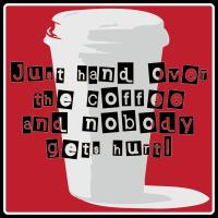 Just Give Me The Coffee