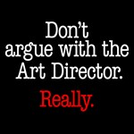 Don't argue with the Art Director.