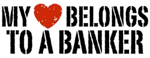 My Heart Belongs to a Banker t-shirts