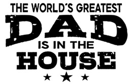 The World's Greatest Dad Is In The House t-shirts
