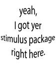 I Got Yer Stimulus Package
