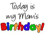 Today Is My Mom's Birthday