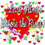 Last Fling Before the Ring!