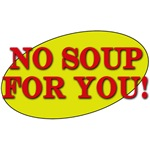No Soup for You! Seinfeld Inspired