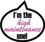 I'm the high maintenance one!