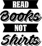 Read Books Not Shirts
