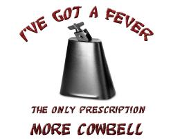 I'VE GOT A FEVER FOR COWBELL