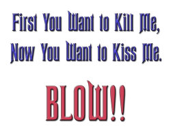 First You Want to Kill Me, Now You Want to Kiss Me