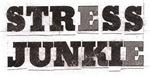 STRESS JUNKIE