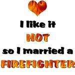 I like it HOT so I married a FIREFIGHTER