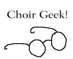 Be a Choir Geek!