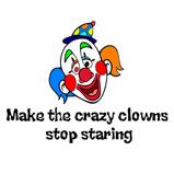 Make the crazy clowns..