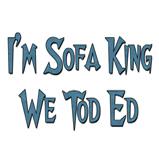 I'm Sofa King We Tod Ed