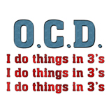 O.C.D. I do things in 3's