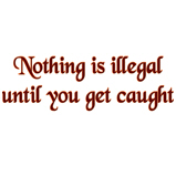 Nothing is illegal ...