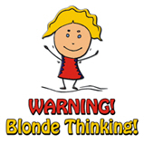 WARNING! Blonde Thinking!