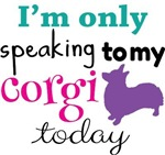 I'm Only Speaking to my Corgi